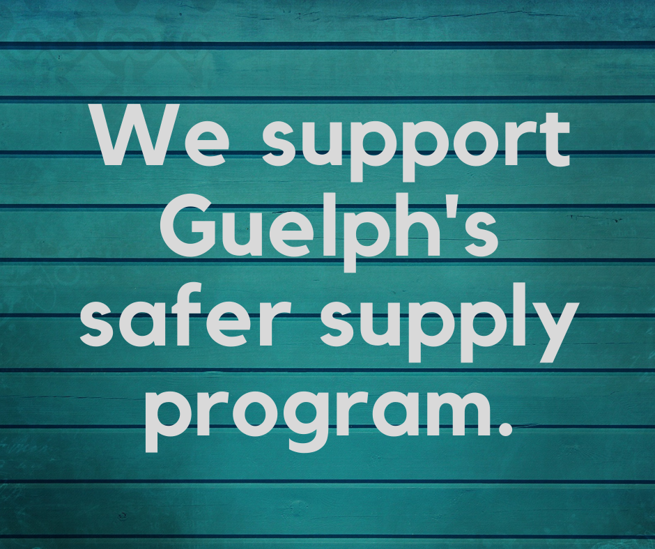 """White text on turquoise background saying """"We support Guelph's safer supply program."""""""